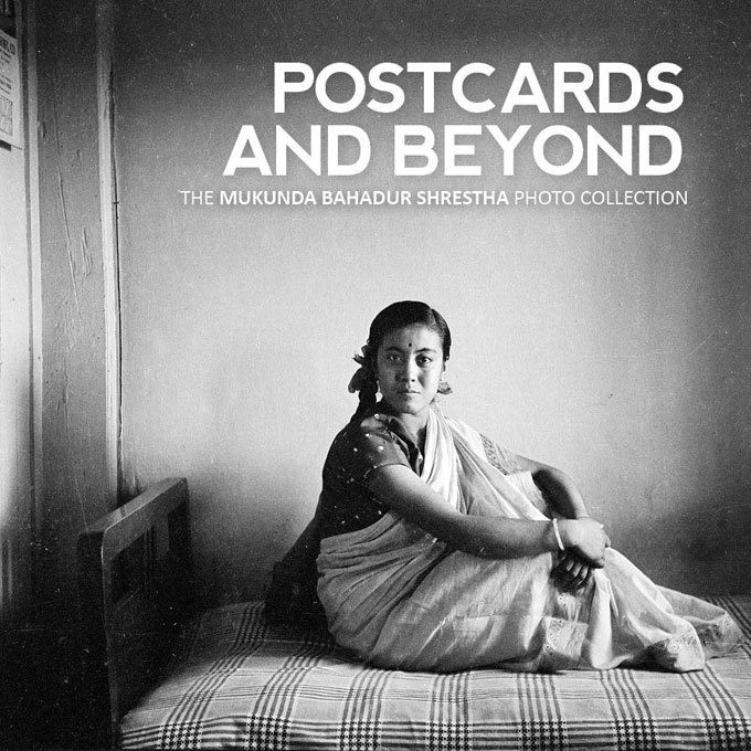 POSTCARDS AND BEYOND - THE MUKUNDA BAHADUR SHRESTHA PHOTO COLLECTION